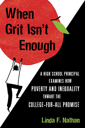 Cover of When Grit Isn't Enough: A High School Principal Examines How Poverty and Inequality Thwart the College-for-All Promise by Linda Nathan