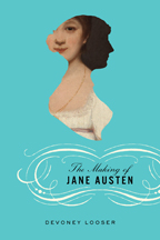 Cover of The Making of Jane Austen, by Devoney Looser