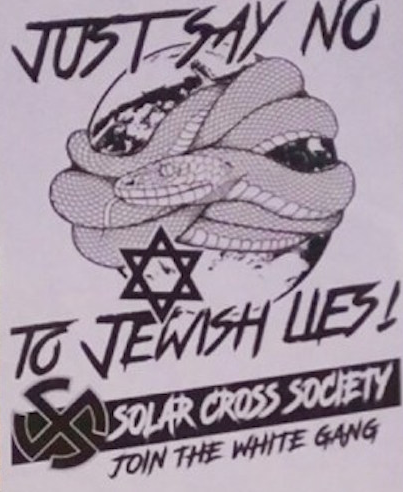 "Flier shows a drawing of a snake wrapped around the planet, with the words ""Just say no to Jewish lies! Solar Cross Society -- join the white gang."""