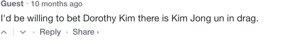 Text of comment: I'd be willing to be Dorothy Kim there is Kim Jong Un in drag.