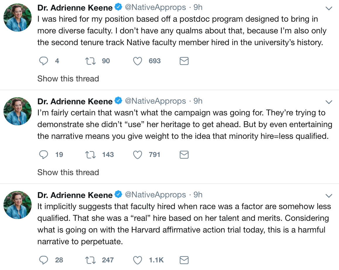 "Adrienne Keene on Twitter says, ""I was hired for my position based off a postdoc program designed to bring in more diverse faculty. I don't have any qualms about that, because I'm also only the second tenure track Native faculty member hired in the university's history."" 4 replies 90 retweets 693 likes"