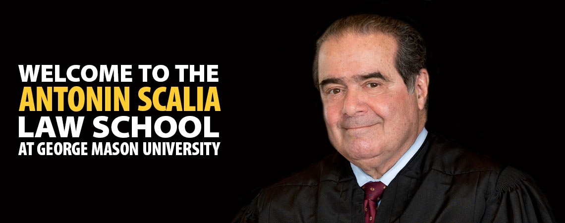 "Promotional image featuring a photo of late Justice Antonin Scalia and the words ""Welcome to the Antonin Scalia Law School at George Mason University."""