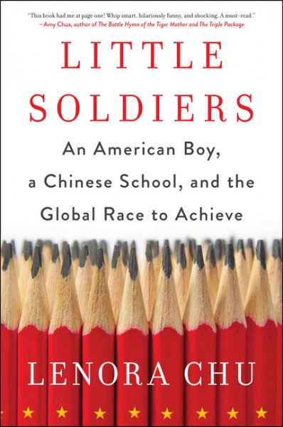 Cover of Lenora Chu's Little Soldiers: An American Boy, a Chinese School and the Global Race to Achieve.