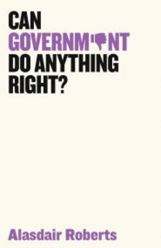 Cover of Can Government Do Anything Right? by Alasdair Roberts