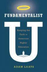 Cover of Fundamentalist U: Keeping the Faith in American Higher Education by Adam Laats