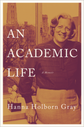 Cover of An Academic Life, by Hanna Holborn Gray
