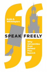 Cover of Speak Freely: Why Universities Must Defend Free Speech by Keith Whittington