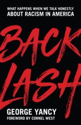 """Cover of """"Backlash: What Happens When We Talk Honestly About Racism in America"""" by George Yancy"""