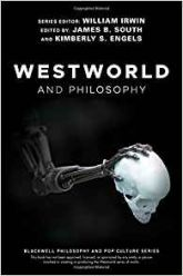 Cover of Westworld and Philosophy, edited by James B. South and Kimberly S. Engels