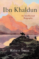 Cover of Ibn Khaldun: An Intellectual Biography, by Robert Irwin