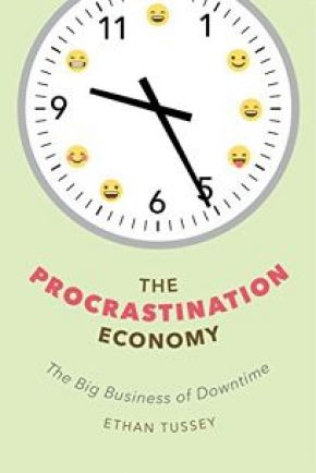 "Cover of ""The Procrastination Economy: The Big Business of Downtime"" by Ethan Tussey"